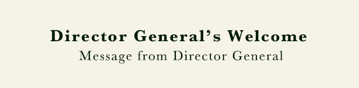 Dirctor General's Welcome. Message from Director General